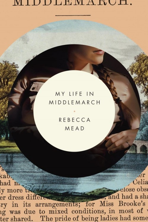 My life in middlemarch por Rebecca Mead