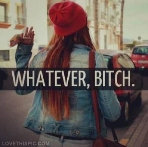 imagen de una chica de espaldas con la frase whatever, bitch