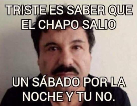 MEME FUGA CHAPO EL SALE ELSABADO POR LA NOCHE Y TU NO