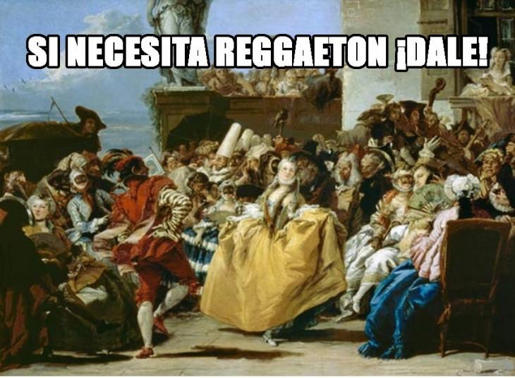 meme renacentista de si necesitas reggaeton ¡dale!