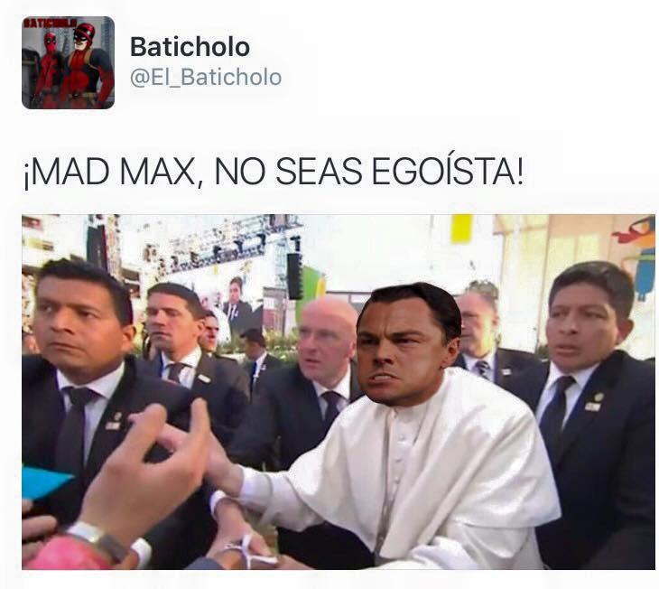 Meme de Leonardo DiCaprio en el cuerpo del papa diciendo a Mad Max que no sea egoista
