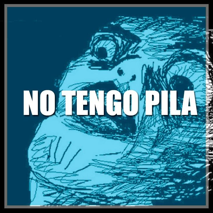 NO TENGO PILA