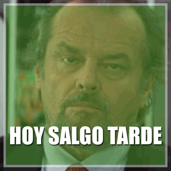HOY SALGO TARDE