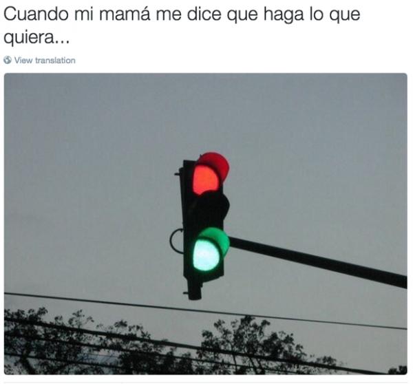 cuando mi mamá me dice que haga lo que quiera, semáforo en rojo y en verde