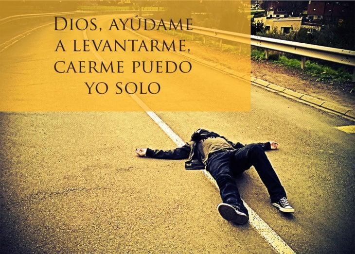 Proverbio judío - Dios, ayúdame a levantarme, caerme puedo yo solo