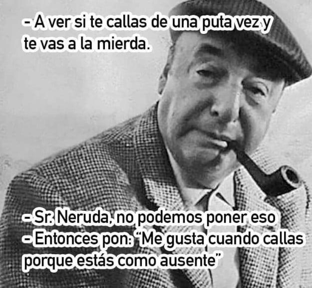 Neruda Pero no podemos poner eso frases que fueron cambiadas filósofos
