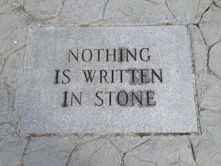 nada esta escrito en piedra