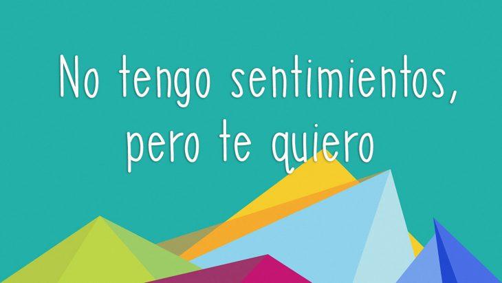 frase: no tengo sentimientos pero te quiero